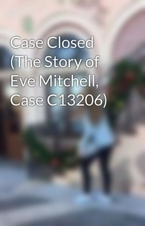 Case Closed (The Story of Eve Mitchell, Case C13206) by ThisLoveIsOursxx