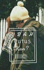Udah Putus Kan? by Reyfantasy