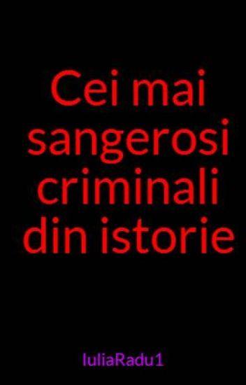 Cei mai sangerosi criminali din istorie