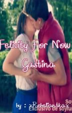 Felicity for now | Gastina by pomylunax