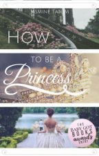 How To Be A Princess  by princessjasmine1201
