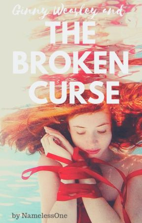 Ginny Weasley and The Broken Curse - [previously titled This Life of Mine] by NamelessOne
