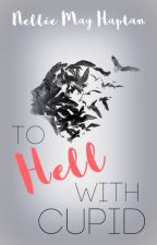 To Hell With Cupid (#Wattys 2016) by SomeNovelWriter