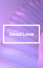 Dead Love - Yandere! Boy x Reader (デッド 愛) by NicYandere