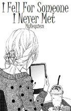 I Fell For Someone I Never Met [Poem + Letter] by MyRequiem