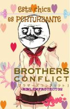 ESTA CHICA ES PERTURBANTE || ♥Brothers Conflict y Tú♥ by RinLenProyectos