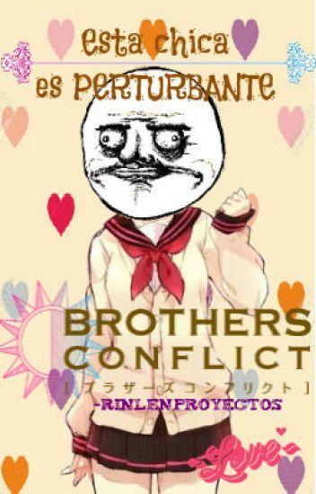 ESTA CHICA ES PERTURBANTE || ♥Brothers Conflict y Tú♥