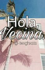 ➳Hola, Vecina.||Terminada|| by X-Hypophrenia-x