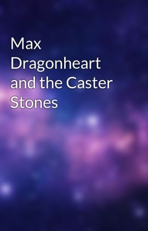 Max Dragonheart and the Caster Stones by Jakers13