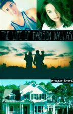 The Life of Madison Dallas by magcon_lover10