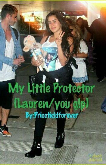 My Little Protector  (Lauren/you g!p)