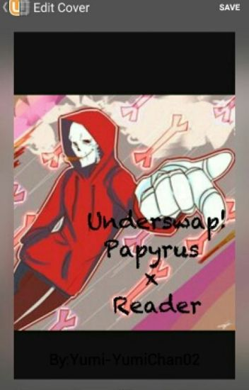 Underswap papyrus x reader