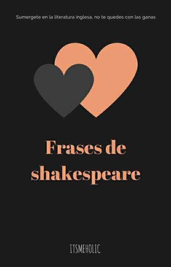 Frases De Shakespeare Itsmeholic Wattpad