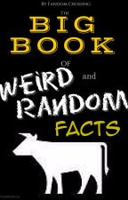 The Big Book of Weird and Random Facts by FangirlCrossing