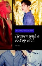 Heaven With A Kpop Idol (Kpop!Male!Idol x Male!Reader Ver.) by Shizu5