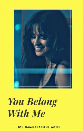 You Belong With Me (Camila/you) #Wattys2016