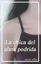 La chica del alma podrida. by Venas_Rotas