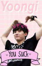 Yoongi You Suck »The Type by yxxngifckme