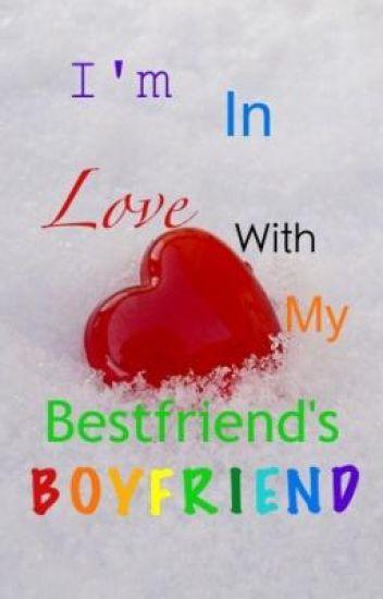I'm In Love With My Best Friends Boyfriend