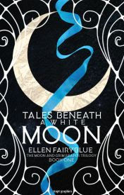 Tales Beneath A White Moon by EllenFairyBlue4