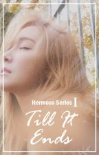 Till It Ends [Hermoso Series] by amalditanghel