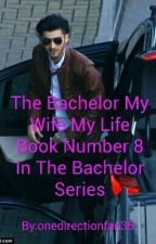 The Bachelor My Wife My Life Book Number 8 In The Bachelor Series by onedirectionfan35
