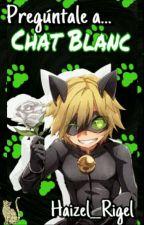 Pregúntale A Chat Blanc (Editando) by Haizel__Rigel