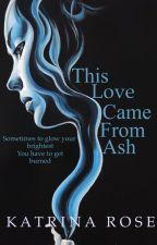 This love is ash [#wattys2016] by bloomingrose0719