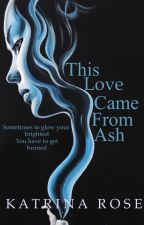 This love came from ash  by bloomingrose0719