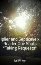 Iplier and Septiceye x Reader One Shots *discontinued* by ClassiJessi