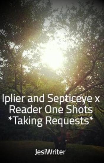 Iplier and Septiceye x Reader One Shots *Taking Requests*