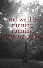 And we'll be running, running, running, again.  by a_fight_for_death