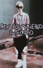 My Boyfriend Weirdo [Hunhan] by JongDinny_troller