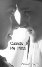 Cuando Tu Me Miras (Yaoi-Gay) by Zimmerman_15