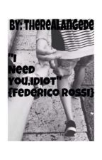 """I need you,idiot"" {Federico Rossi} (#Wattys2017) by TherealAngede"