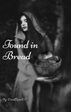 Found In Bread by DarkRose107