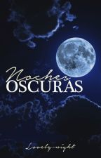 Noches Oscuras by Lovely-night