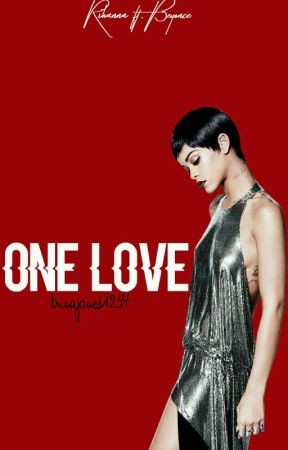 One Love    Rihanna & Beyoncé by trinajones1234