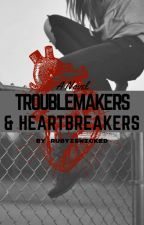 Troublemakers & Heartbreakers    on hold by rubyiswicked