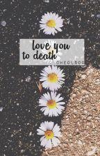 Love You to Death //cheolsoo by chwcowoo