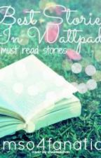 Best Stories in Wattpad [ Must Read Stories ] by mso4fanatic