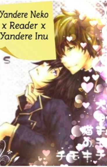 Yandere Neko x Reader x Yandere Inu