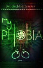 My Phobias by deddferfrfsssss