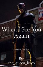 When I See You Again (Daredevil/AOS Crossover) by the_queen_lives