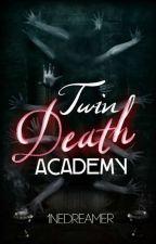 Twin Death Academy  by 1neDreamer