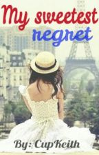 my sweetest regret by cup_keith