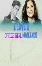 I LOVE U OFFICE GIRL MANJAKU by DeviSantikaSantika