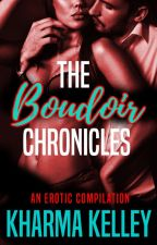 The Boudoir Chronicles Vol. 1 by Kharma_Kelley
