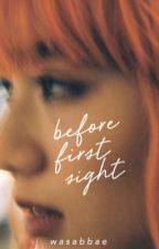 Before First Sight | ✓ by sablikestowrite