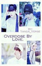 Overdose By Love. by Yanda_Verse